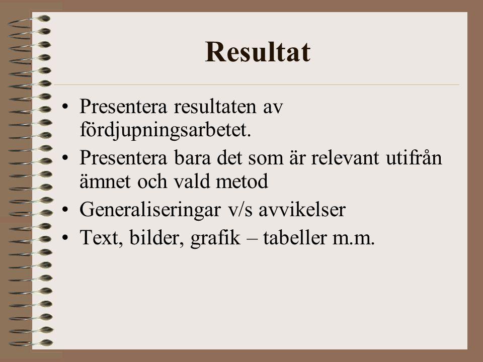 Resultat Presentera resultaten av fördjupningsarbetet.