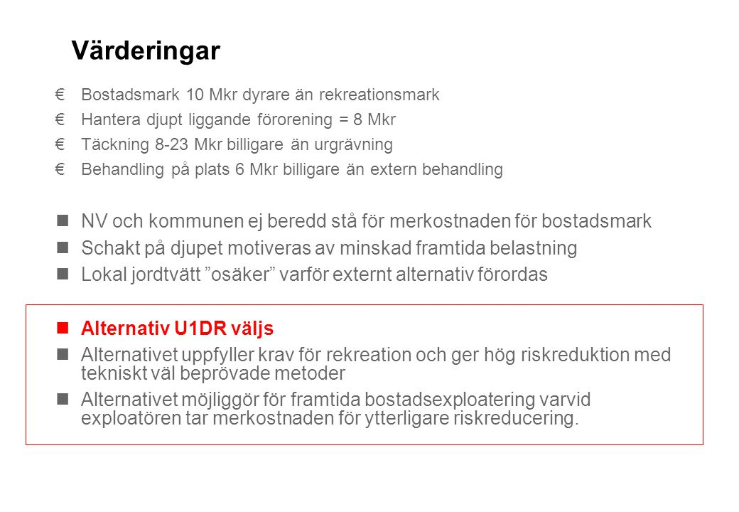 Värderingar Bostadsmark 10 Mkr dyrare än rekreationsmark. Hantera djupt liggande förorening = 8 Mkr.