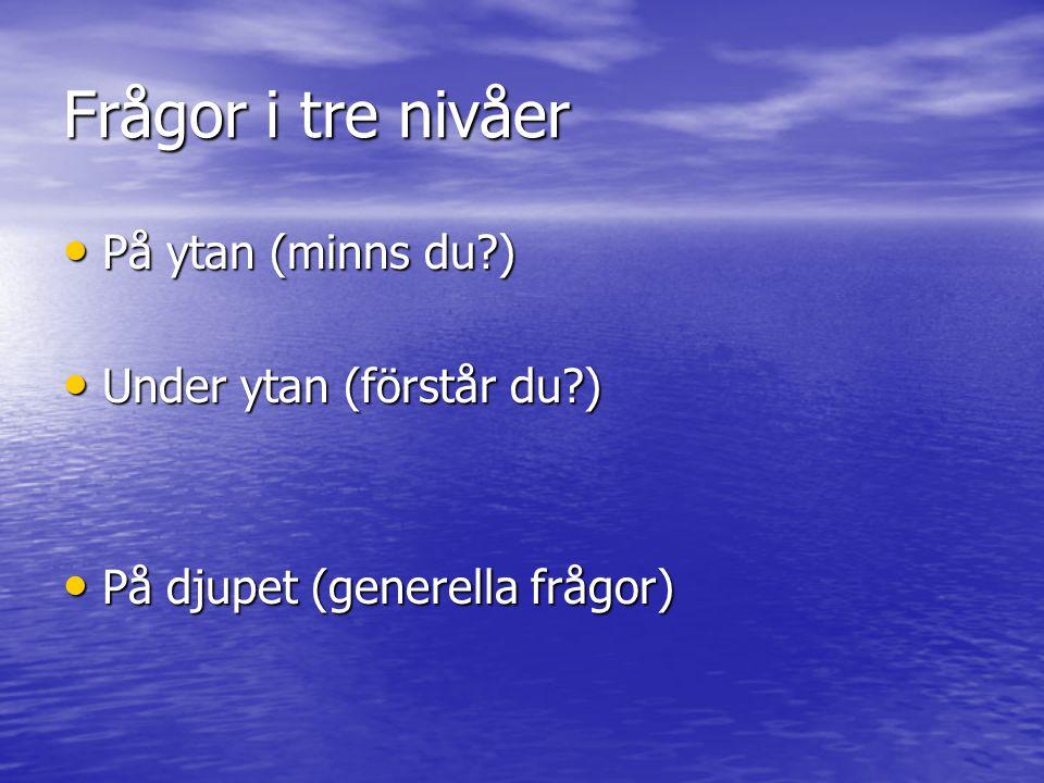 Frågor i tre nivåer På ytan (minns du ) Under ytan (förstår du )