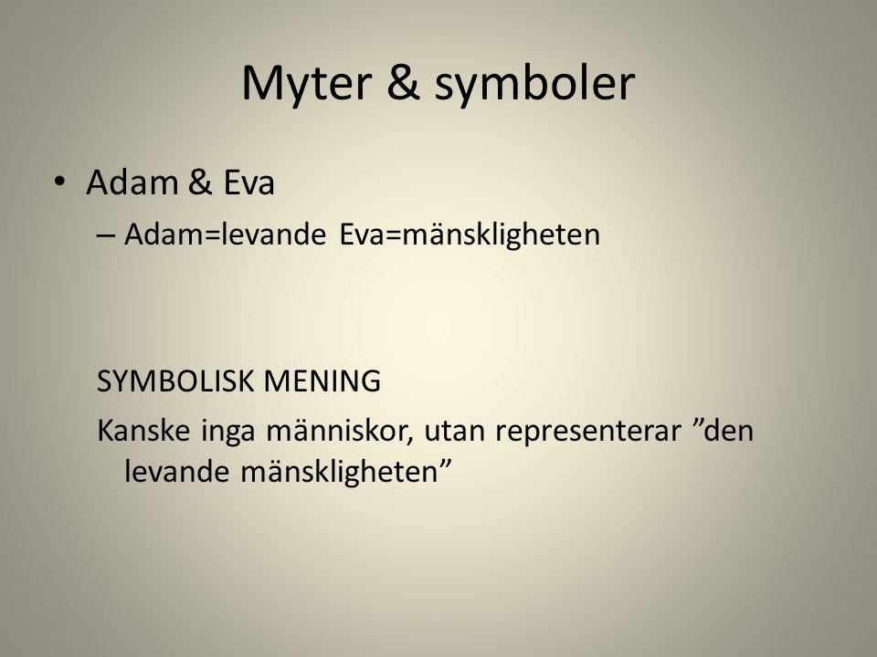 Myter & symboler Adam & Eva Adam=levande Eva=mänskligheten