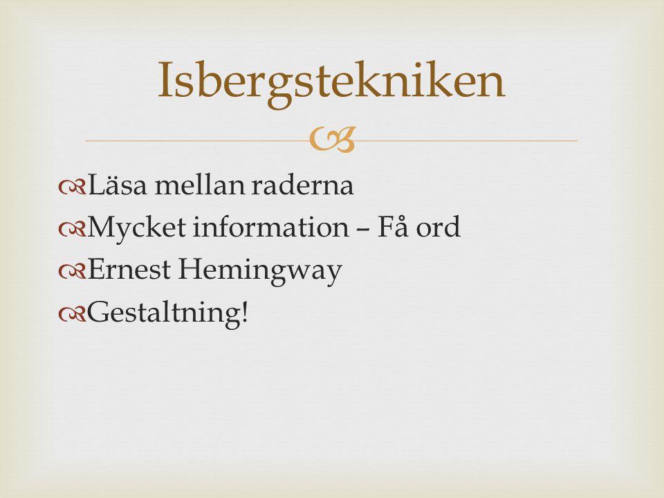 Isbergstekniken Läsa mellan raderna Mycket information – Få ord