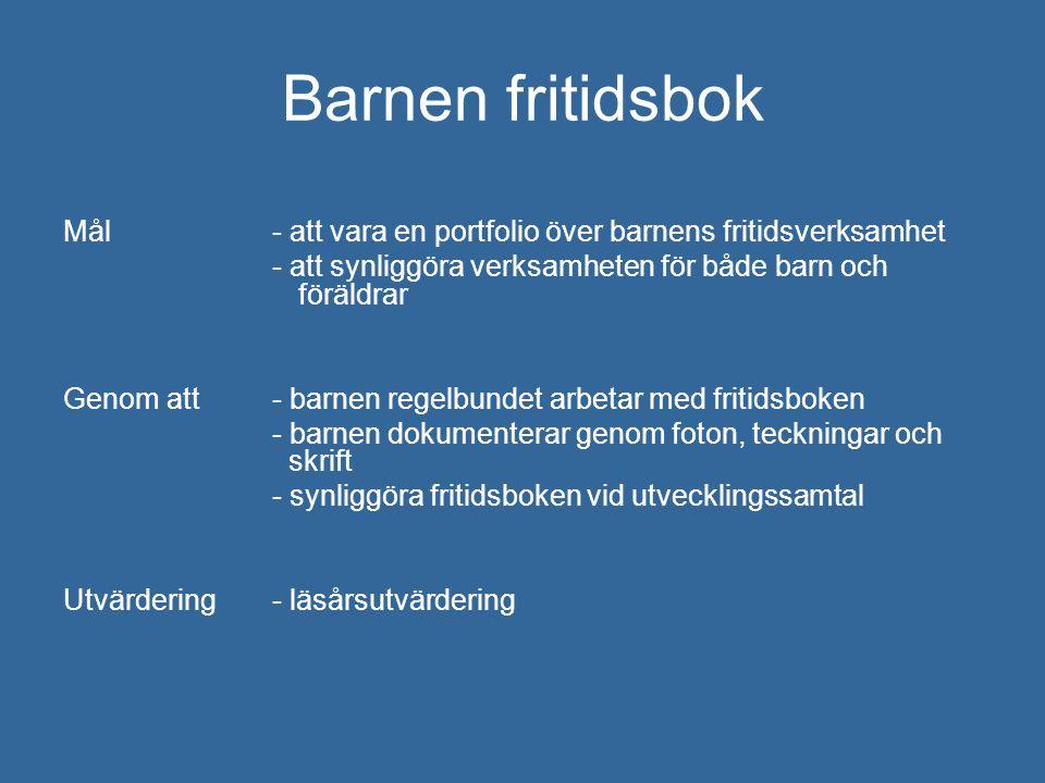 Barnen fritidsbok Mål - att vara en portfolio över barnens fritidsverksamhet. - att synliggöra verksamheten för både barn och föräldrar.