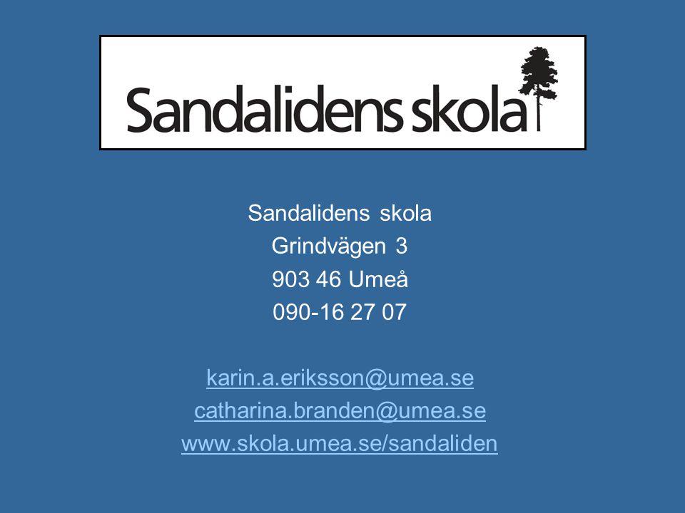 Sandalidens skola Grindvägen 3. 903 46 Umeå. 090-16 27 07. karin.a.eriksson@umea.se. catharina.branden@umea.se.