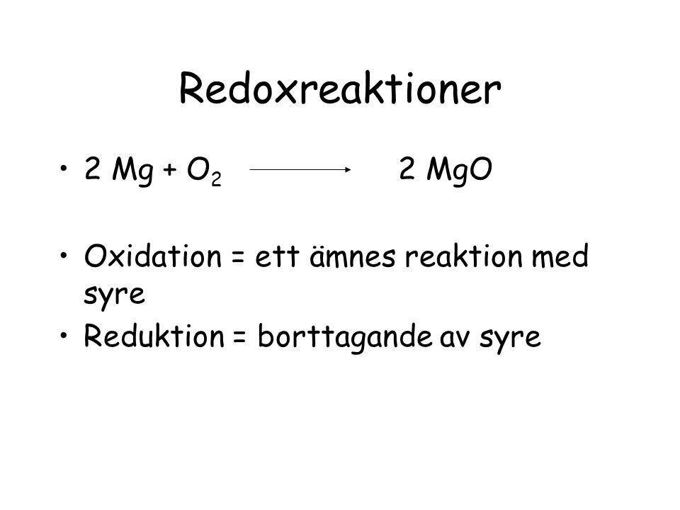 Redoxreaktioner 2 Mg + O2 2 MgO