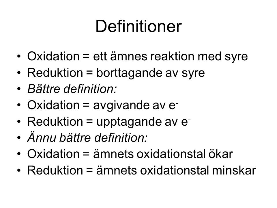 Definitioner Oxidation = ett ämnes reaktion med syre