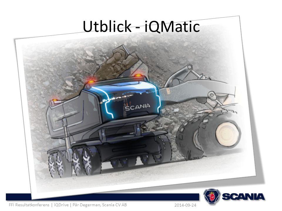 Utblick - iQMatic FFI Resultatkonferens | iQDrive | Pär Degerman, Scania CV AB 2014-09-24
