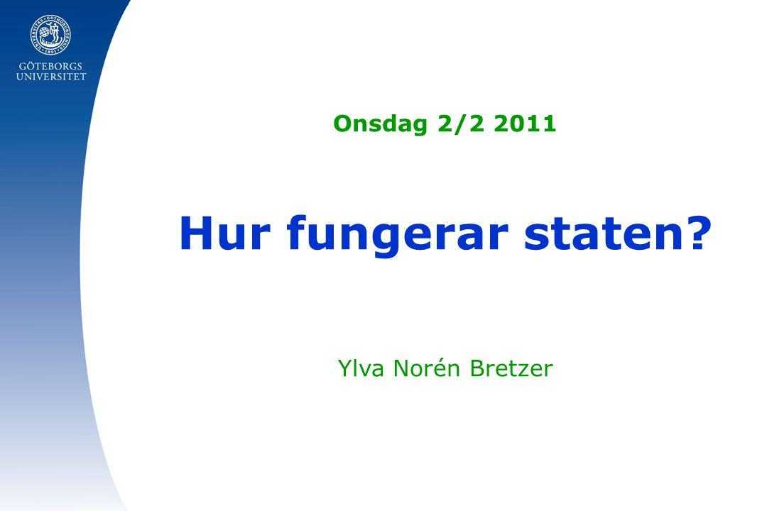 Onsdag 2/2 2011 Hur fungerar staten Ylva Norén Bretzer
