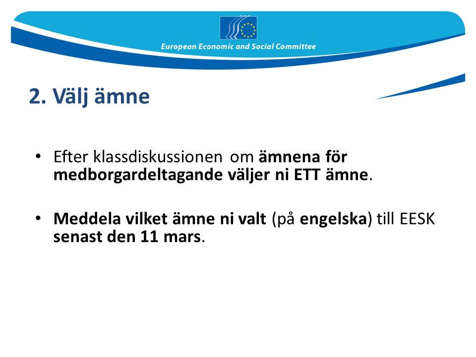 2. Välj ämne Efter klassdiskussionen om ämnena för medborgardeltagande väljer ni ETT ämne.