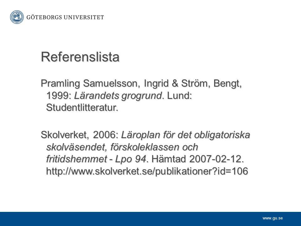 Referenslista Pramling Samuelsson, Ingrid & Ström, Bengt, 1999: Lärandets grogrund. Lund: Studentlitteratur.