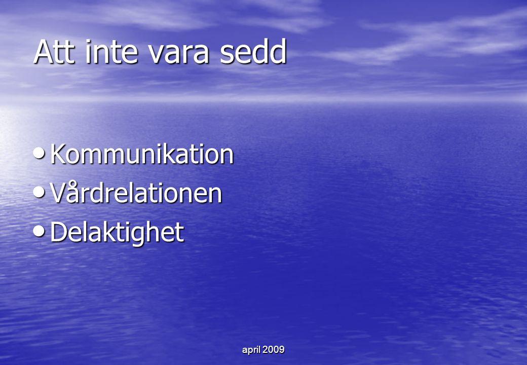 Att inte vara sedd Kommunikation Vårdrelationen Delaktighet april 2009