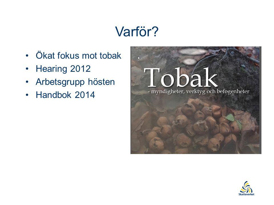 Varför Ökat fokus mot tobak Hearing 2012 Arbetsgrupp hösten