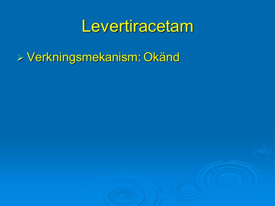 Levertiracetam Verkningsmekanism: Okänd