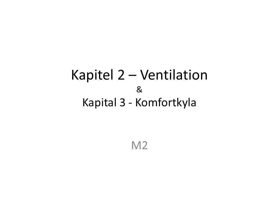 Kapitel 2 – Ventilation & Kapital 3 - Komfortkyla