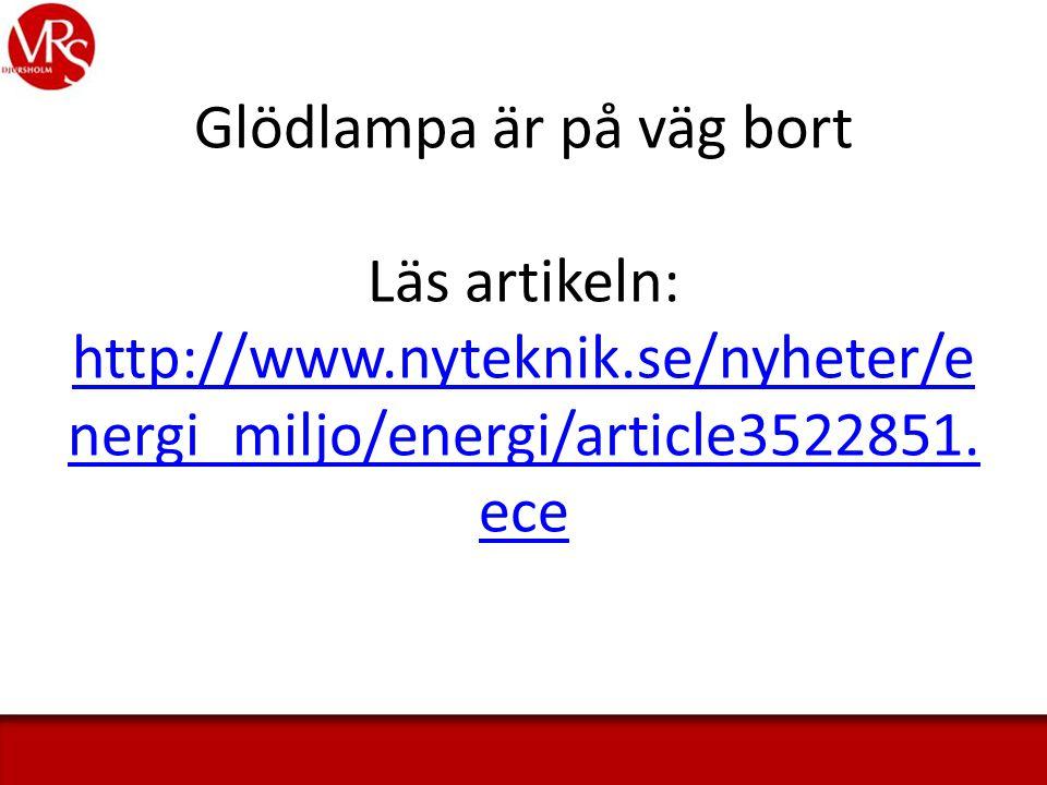 Glödlampa är på väg bort Läs artikeln: http://www. nyteknik