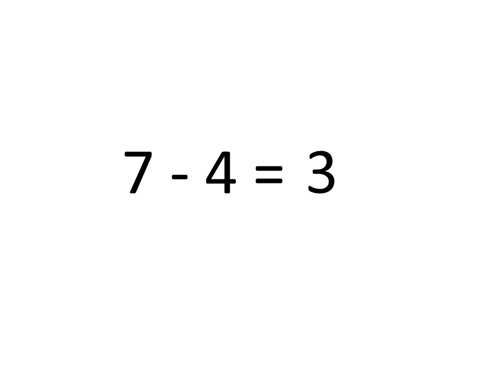 7 - 4 = 3