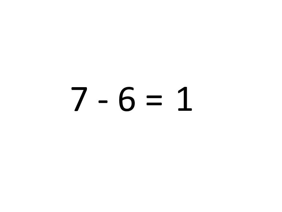 7 - 6 = 1