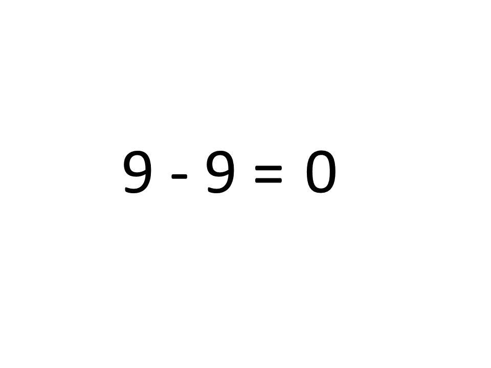 9 - 9 =