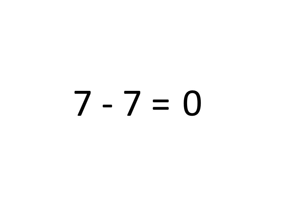 7 - 7 =