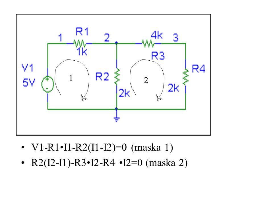 V1-R1•I1-R2(I1-I2)=0 (maska 1) R2(I2-I1)-R3•I2-R4 •I2=0 (maska 2)