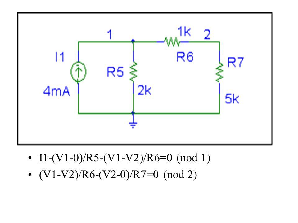 I1-(V1-0)/R5-(V1-V2)/R6=0 (nod 1)