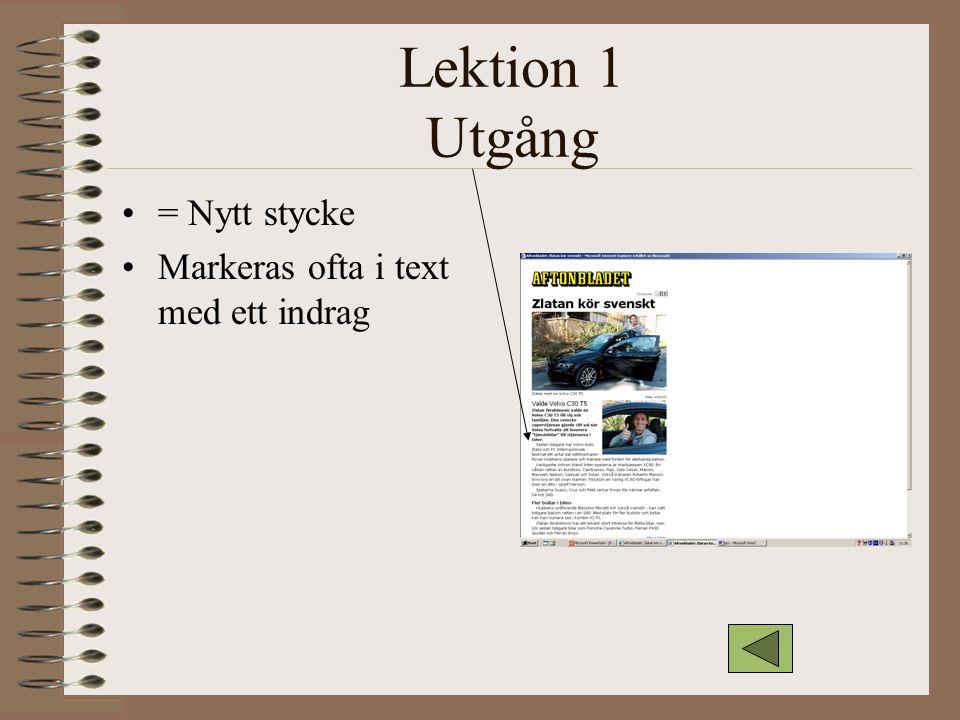 Lektion 1 Utgång = Nytt stycke Markeras ofta i text med ett indrag