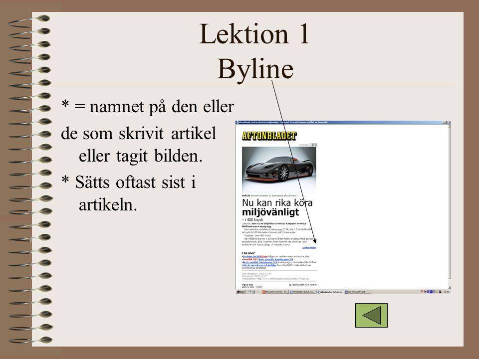 Lektion 1 Byline * = namnet på den eller