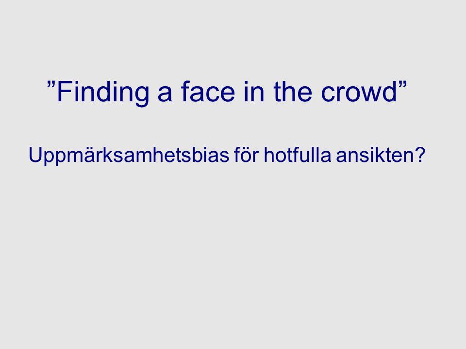 Finding a face in the crowd Uppmärksamhetsbias för hotfulla ansikten