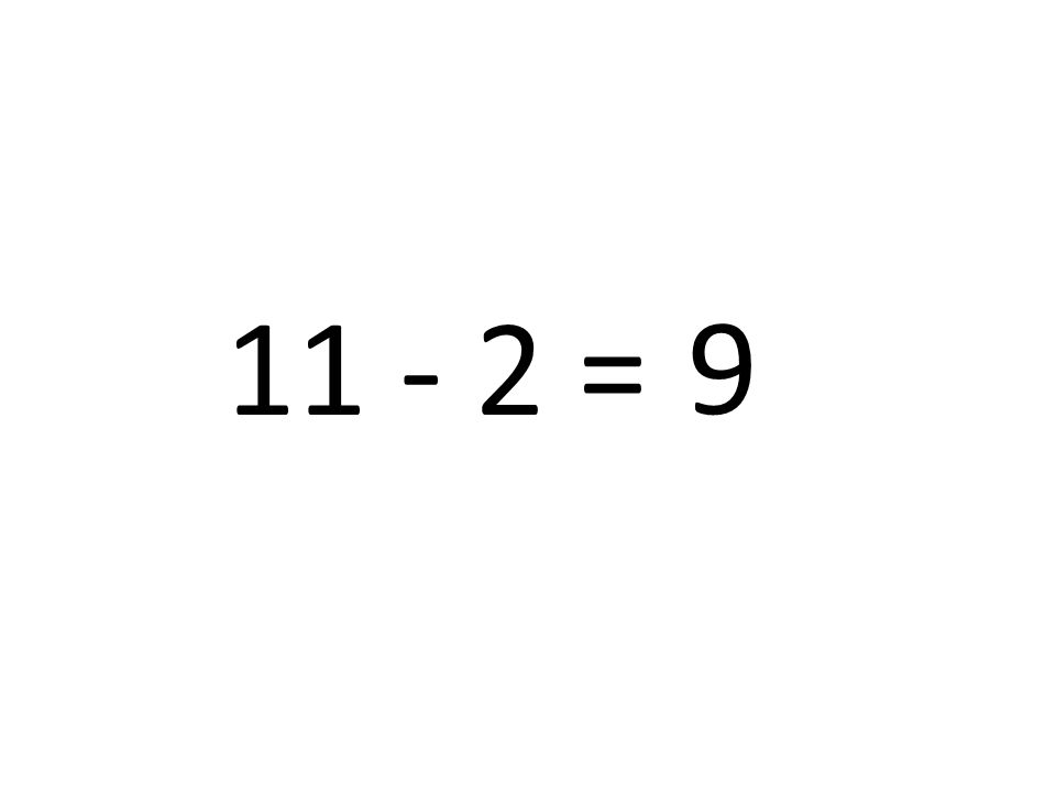9 11 - 2 =