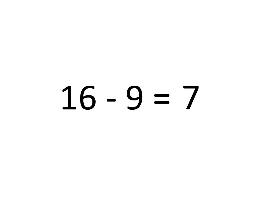 7 16 - 9 =