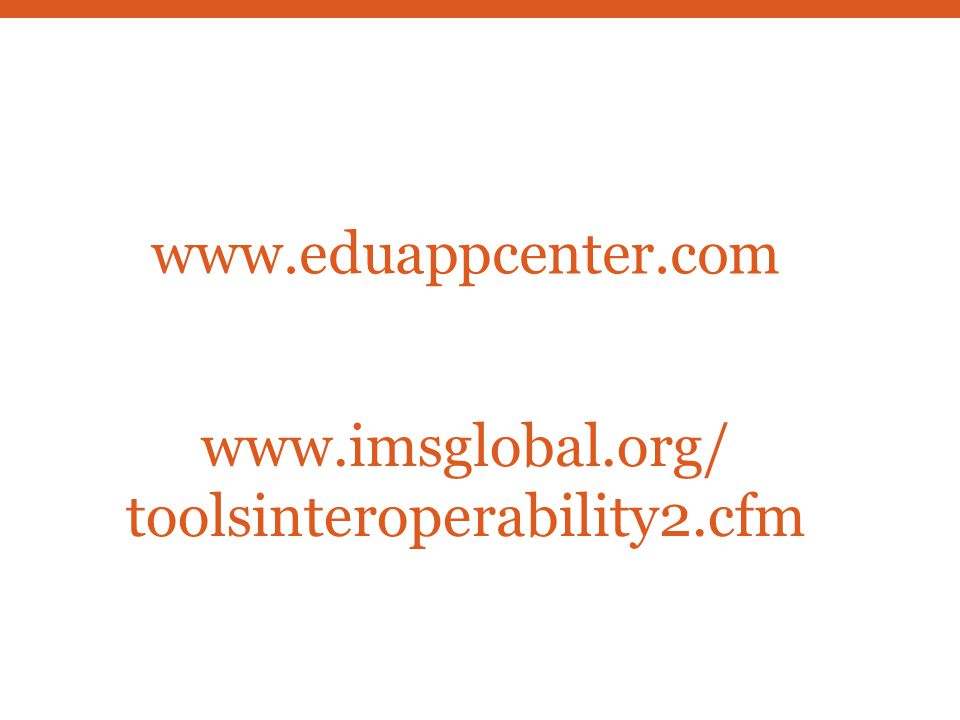 www.eduappcenter.com www.imsglobal.org/ toolsinteroperability2.cfm