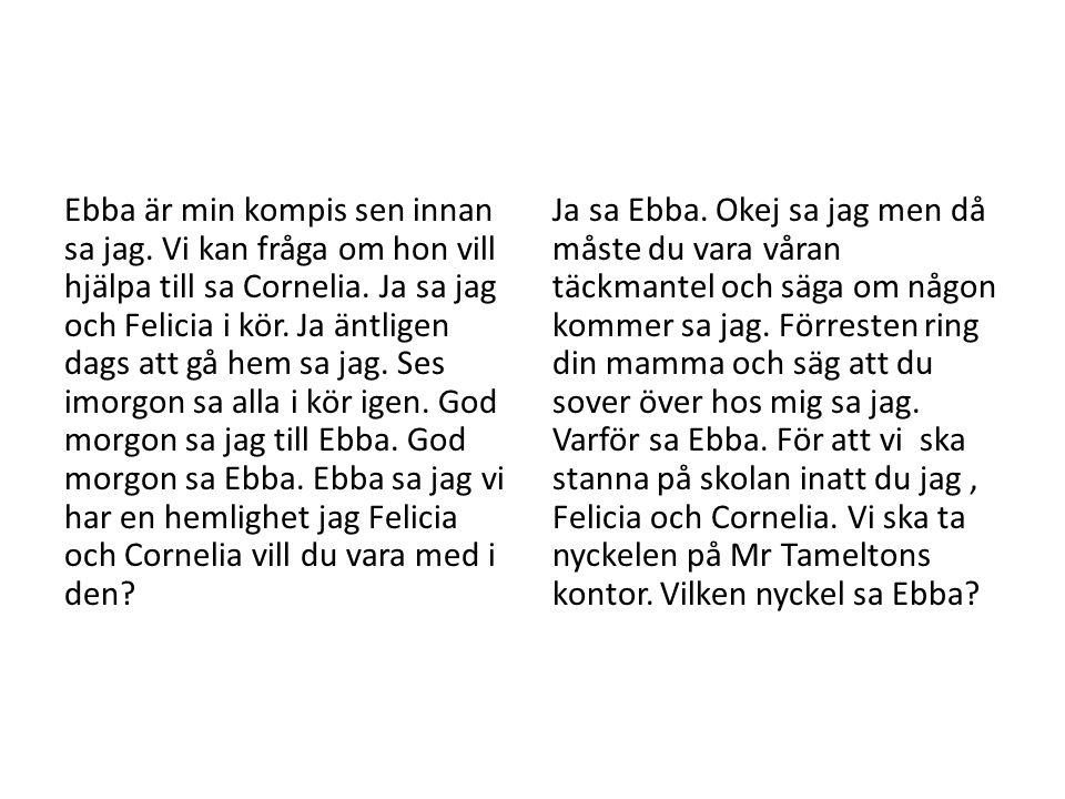 Ebba är min kompis sen innan sa jag