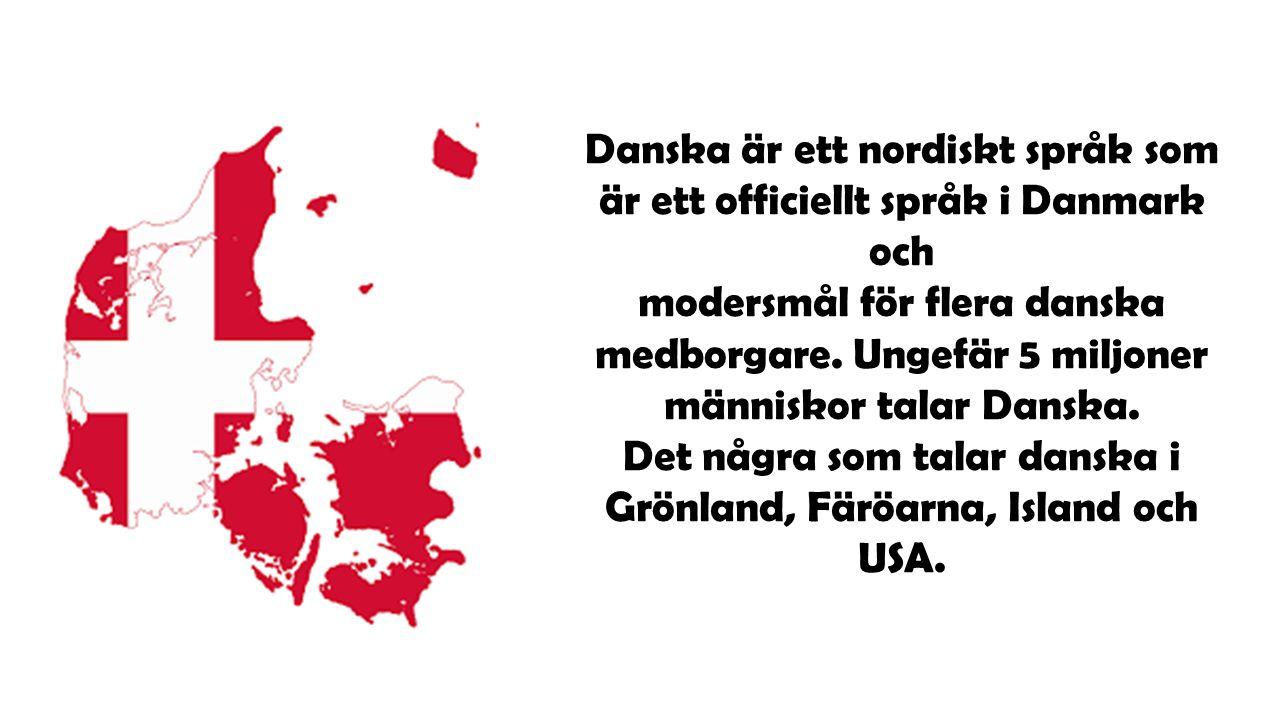 Danska är ett nordiskt språk som är ett officiellt språk i Danmark och