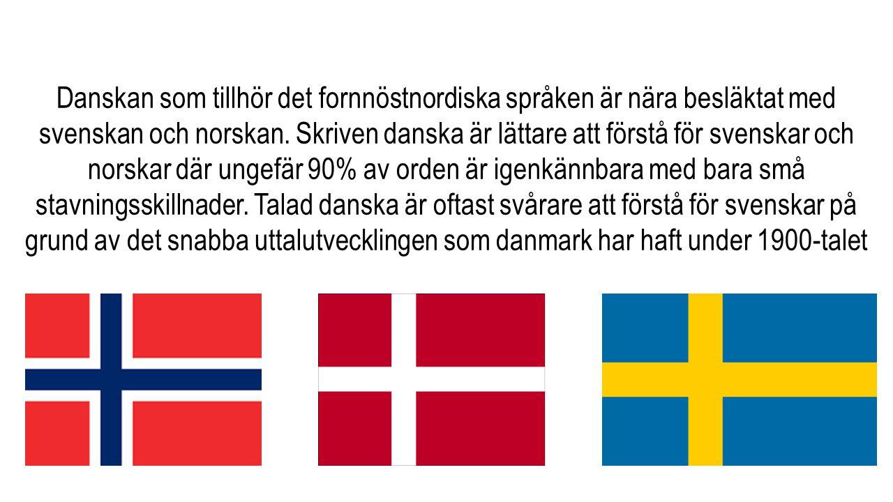 Danskan som tillhör det fornnöstnordiska språken är nära besläktat med svenskan och norskan.