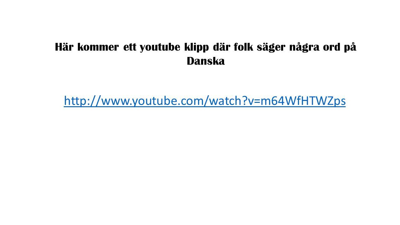 Här kommer ett youtube klipp där folk säger några ord på Danska