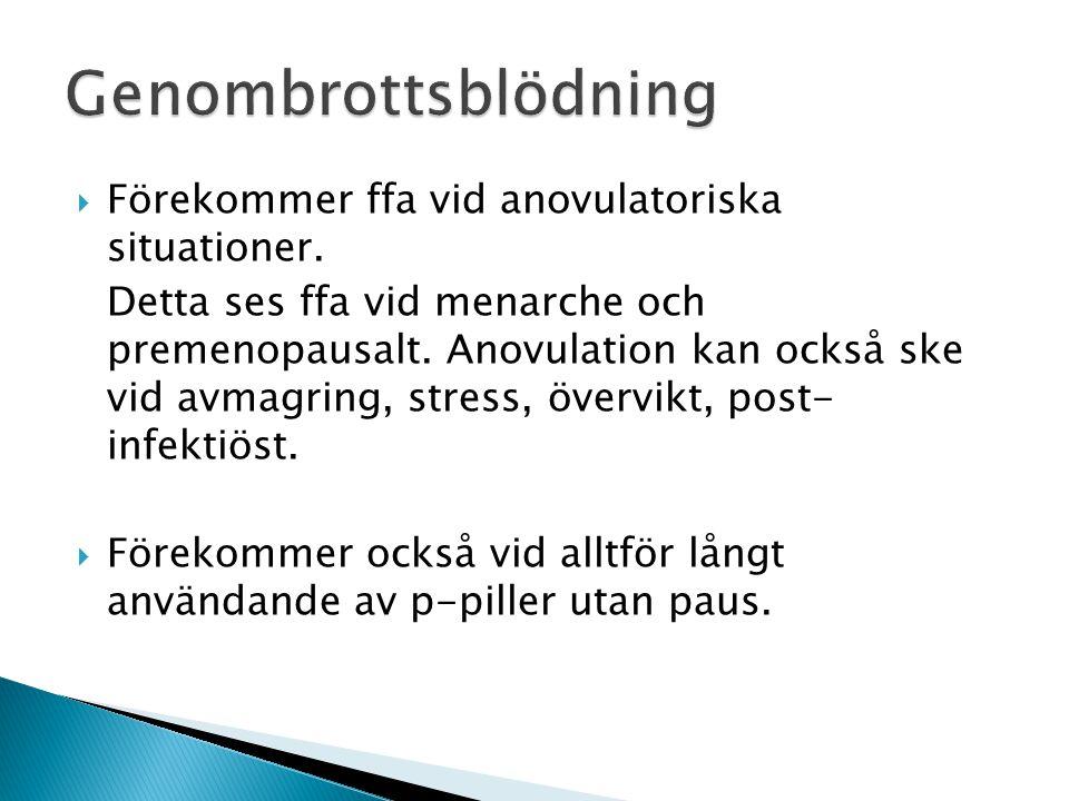 Genombrottsblödning Förekommer ffa vid anovulatoriska situationer.