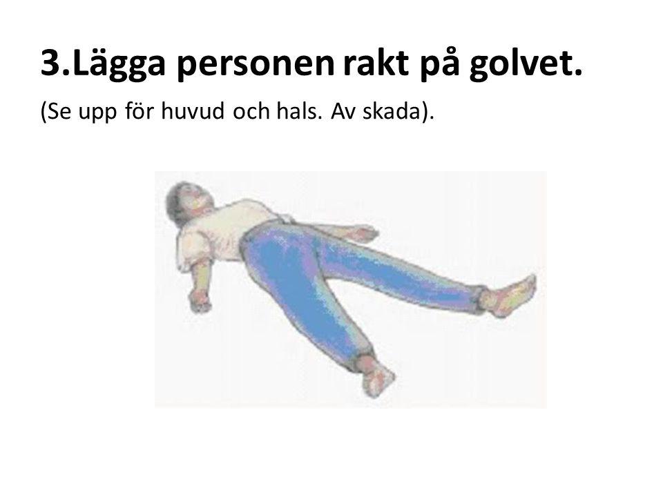 3.Lägga personen rakt på golvet.