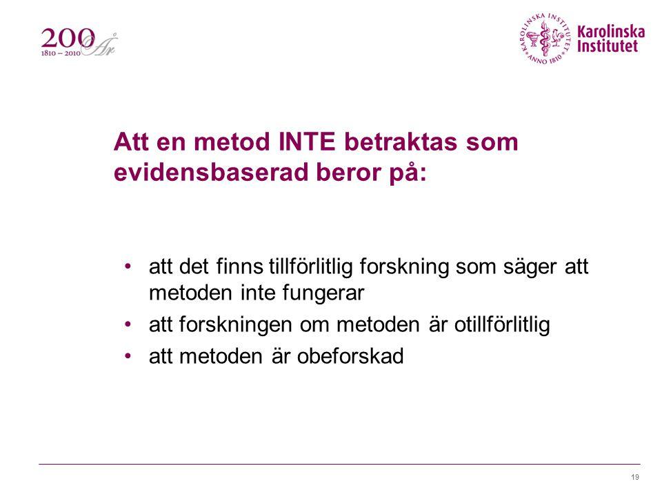Att en metod INTE betraktas som evidensbaserad beror på: