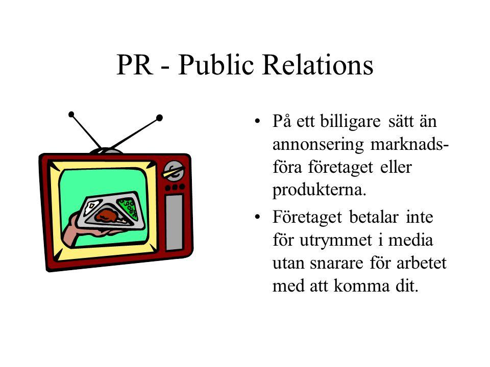 PR - Public Relations På ett billigare sätt än annonsering marknads-föra företaget eller produkterna.