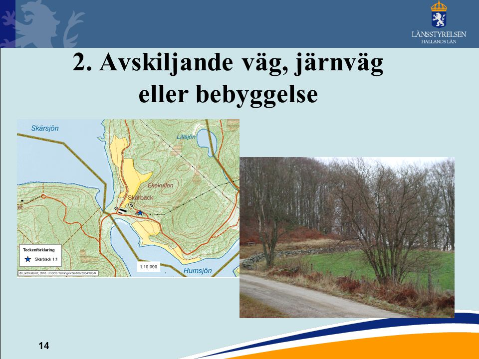 2. Avskiljande väg, järnväg eller bebyggelse