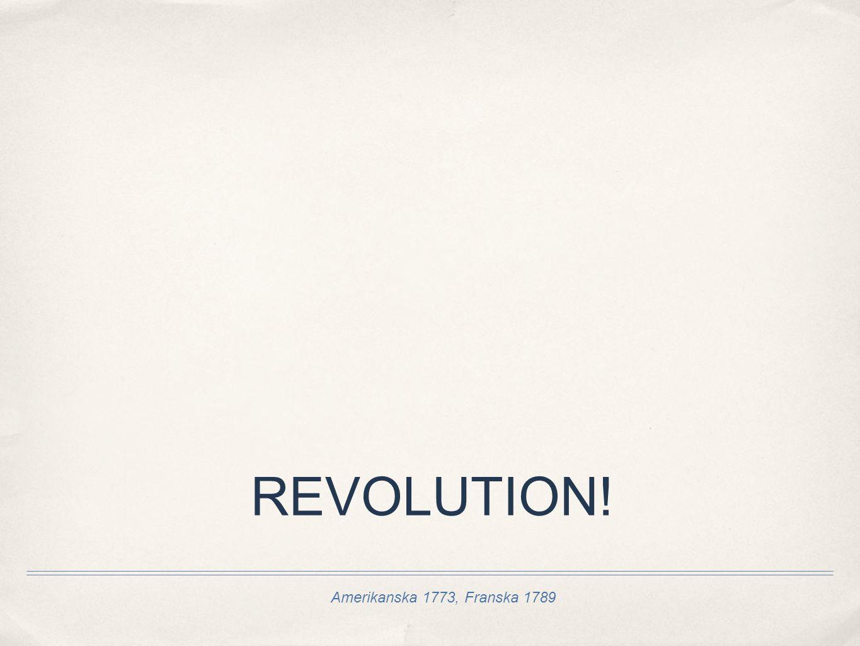 REVOLUTION! Amerikanska 1773, Franska 1789