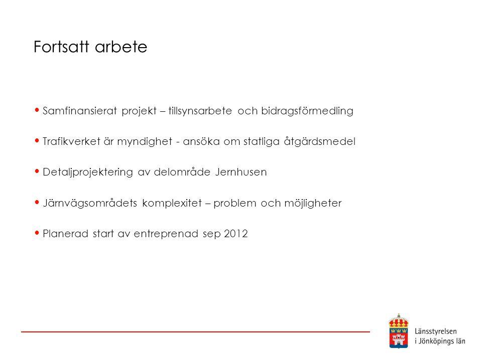 Fortsatt arbete Samfinansierat projekt – tillsynsarbete och bidragsförmedling. Trafikverket är myndighet - ansöka om statliga åtgärdsmedel.