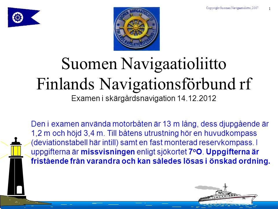 Suomen Navigaatioliitto Finlands Navigationsförbund rf Examen i skärgårdsnavigation 14.12.2012