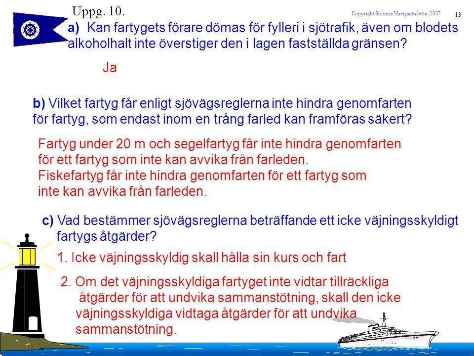Uppg. 10. a) Kan fartygets förare dömas för fylleri i sjötrafik, även om blodets. alkoholhalt inte överstiger den i lagen fastställda gränsen