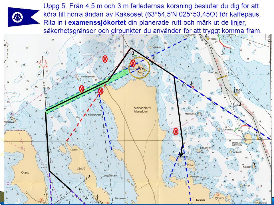 Uppg.5. Från 4,5 m och 3 m farledernas korsning beslutar du dig för att köra till norra ändan av Kaksoset (63°54,5 N 025°53,45O) för kaffepaus.