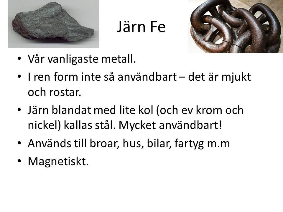 Järn Fe Vår vanligaste metall.