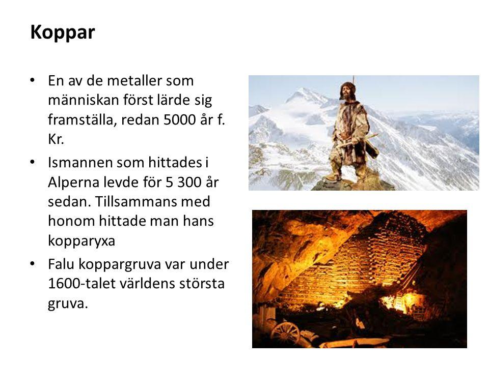 Koppar En av de metaller som människan först lärde sig framställa, redan 5000 år f. Kr.