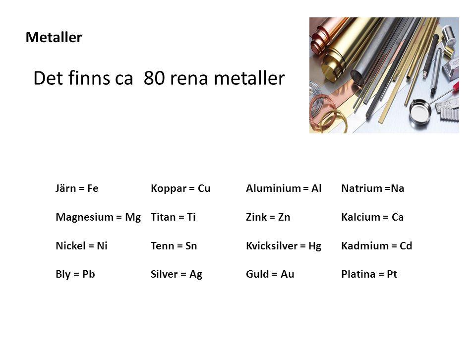 Det finns ca 80 rena metaller
