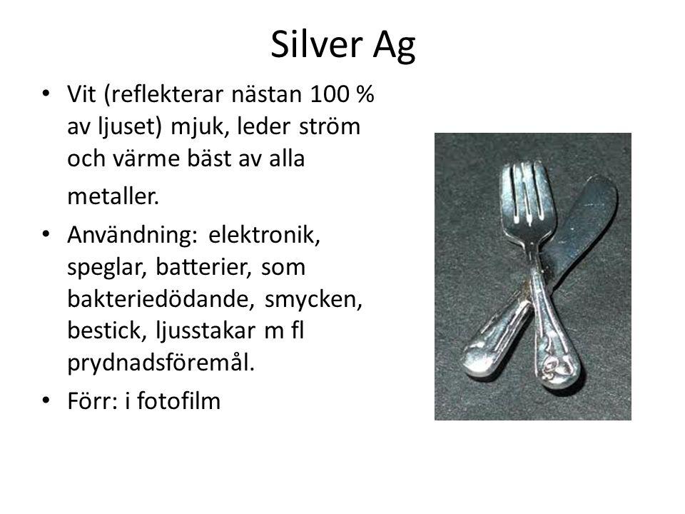 Silver Ag Vit (reflekterar nästan 100 % av ljuset) mjuk, leder ström och värme bäst av alla. metaller.