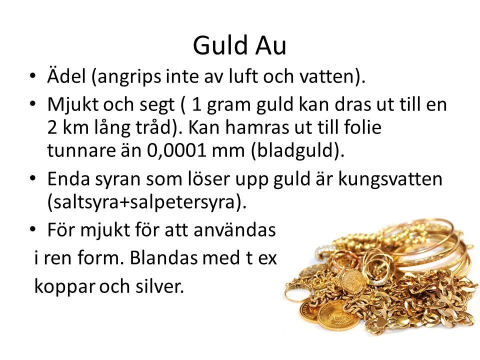 Guld Au Ädel (angrips inte av luft och vatten).