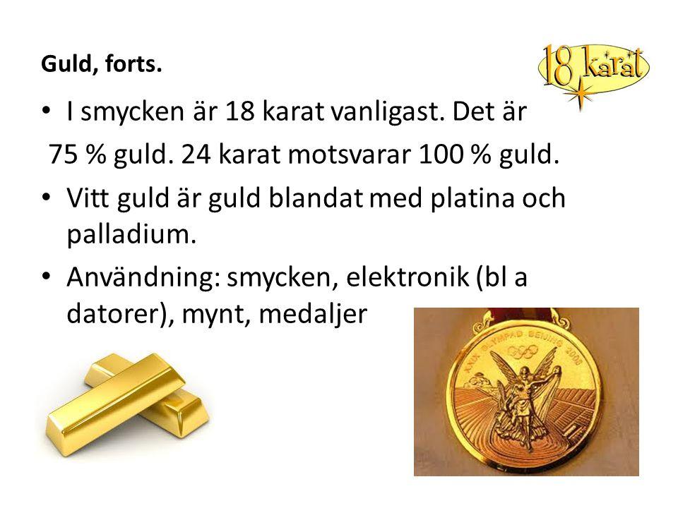 I smycken är 18 karat vanligast. Det är